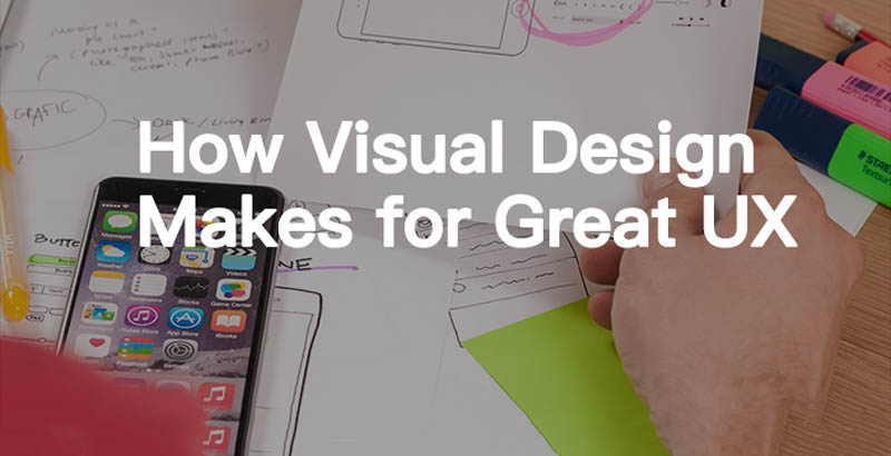 视觉设计如何造就优秀的用户体验(UX)?
